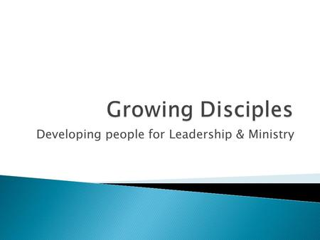 Developing people for Leadership & Ministry.  Examine Jesus' method of leadership development  Be introduced to ways of identifying leadership potential.