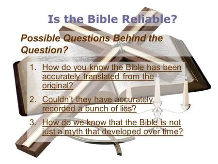 Possible Questions Behind the Question?  How do you know the Bible has been accurately translated from the original?  Couldn't they have accurately.