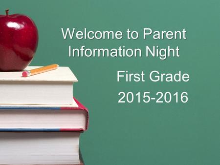 Welcome to Parent Information Night First Grade 2015-2016.