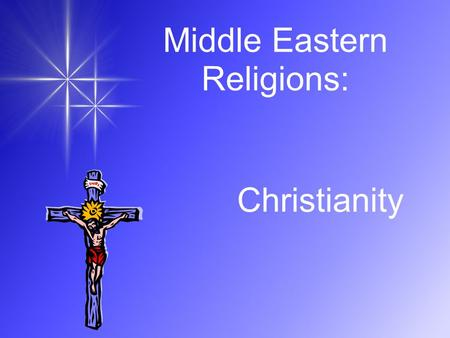 Middle Eastern Religions: Christianity. BRANCHES (SECTS) CATHOLIC, EASTERN ORTHODOX AND PROTESTANT.