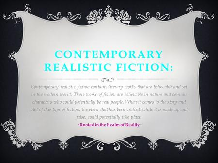 CONTEMPORARY REALISTIC FICTION: Contemporary realistic fiction contains literary works that are believable and set in the modern world. These works of.