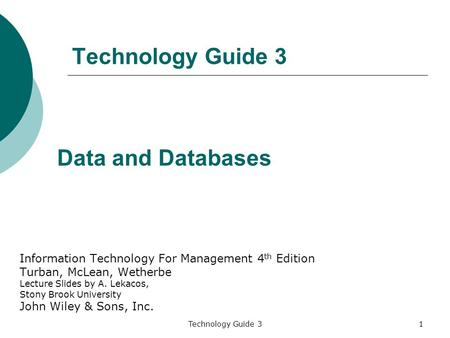 Technology Guide 31 Information Technology For Management 4 th Edition Turban, McLean, Wetherbe Lecture Slides by A. Lekacos, Stony Brook University John.