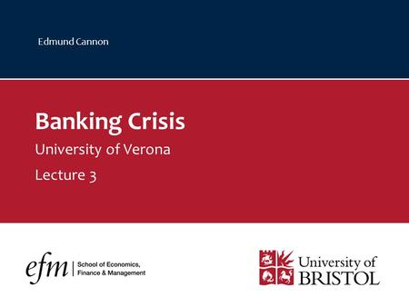 Edmund Cannon Banking Crisis University of Verona Lecture 3.