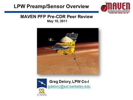 LPW Preamp/Sensor Overview Greg Delory, LPW Co-I MAVEN PFP Pre-CDR Peer Review May 10, 2011.
