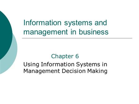 Information systems and management in business Chapter 6 Using Information Systems in Management Decision Making.