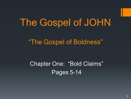 "The Gospel of JOHN ""The Gospel of Boldness"" Chapter One: ""Bold Claims"" Pages 5-14 1."