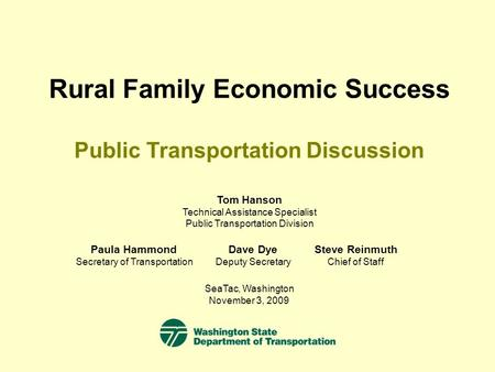 Rural Family Economic Success Public Transportation Discussion SeaTac, Washington November 3, 2009 Tom Hanson Technical Assistance Specialist Public Transportation.