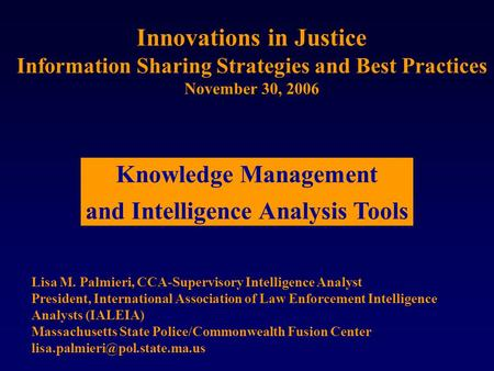 Innovations in Justice Information Sharing Strategies and Best Practices November 30, 2006 Lisa M. Palmieri, CCA-Supervisory Intelligence Analyst President,