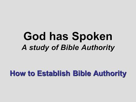 God has Spoken A study of Bible Authority How to Establish Bible Authority.