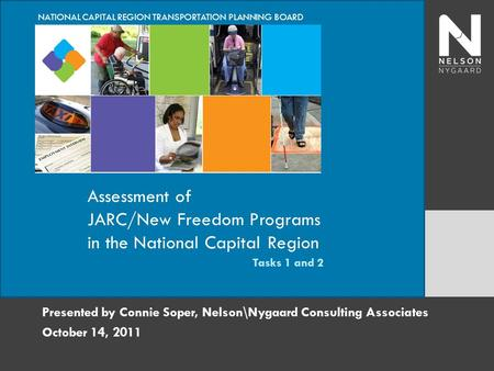 National Capital Region Transportation Planning Board Presented by Connie Soper, Nelson\Nygaard Consulting Associates October 14, 2011 NATIONAL CAPITAL.