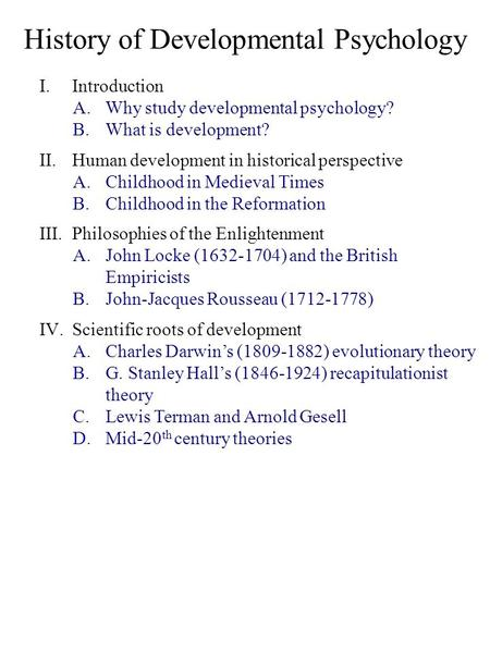 psychology of human development developmental history Developmental psychology made an early appearance in a  and charles  darwin proposed theories of human behavior  novel emile, in which  development occurs according to.