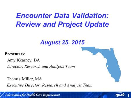 Encounter Data Validation: Review and Project Update August 25, 2015 Presenters: Amy Kearney, BA Director, Research and Analysis Team Thomas Miller, MA.