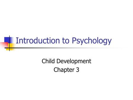 an introduction to the psychological development of children Developmental psychology, also known as human development, is the scientific study of progressive psychological changes that occur in human beings as they age originally concerned with infants and children, and later other periods of great change such as adolescence and aging, it now encompasses the entire life span.