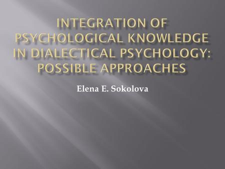 Elena E. Sokolova.  Among the most actively discussed issues in the contemporary literature on the methodology of psychology is the problem of integration.