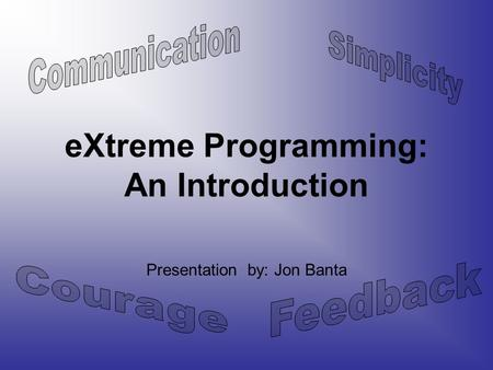 EXtreme Programming: An Introduction Presentation by: Jon Banta.