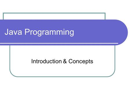 Java Programming Introduction & Concepts. Introduction to Java Developed at Sun Microsystems by James Gosling in 1991 Object Oriented Free Compiled and.