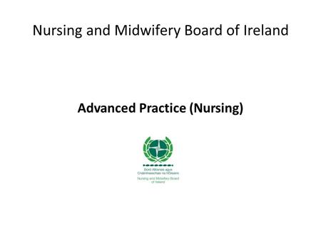 Nursing and Midwifery Board of Ireland Advanced Practice (Nursing)