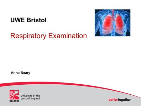 UWE Bristol Respiratory Examination Anna Neary. Respiratory Examination Introduction This activity looks at a systematic approach to respiratory examination.