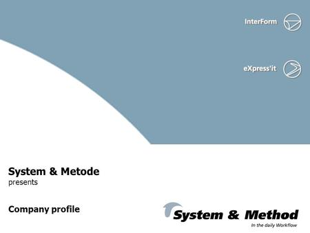 System & Metode presents Company profile. System & Metode ApS Established in 1989 Sales directly to end-users Sales through dealers System implementation.