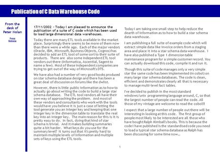 1 Publication of C Data Warehouse Code 17/11/2002 – Today I am pleased to announce the publication of a suite of C code which has been used to load large.