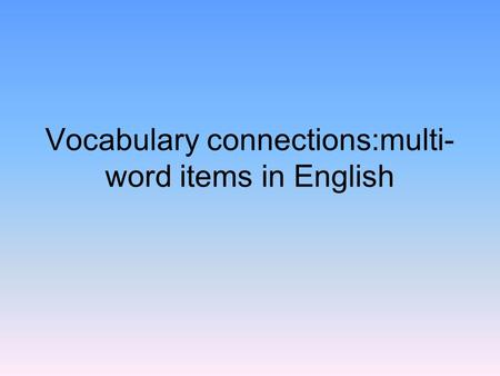 Vocabulary connections:multi- word items in English.