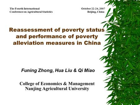 Reassessment of poverty status and performance of poverty alleviation measures in China Funing Zhong, Hua Liu & Qi Miao College of Economics & Management.