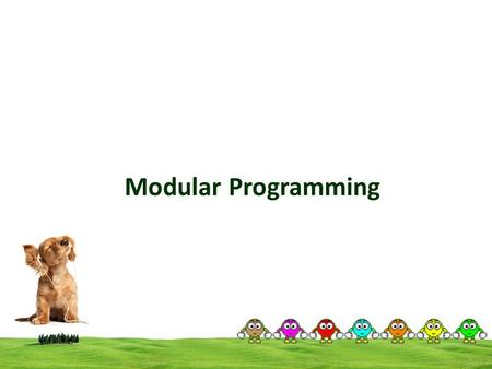 Modular Programming. Modular Programming (1/6) Modular programming  Goes hand-in-hand with stepwise refinement and incremental development  Makes the.