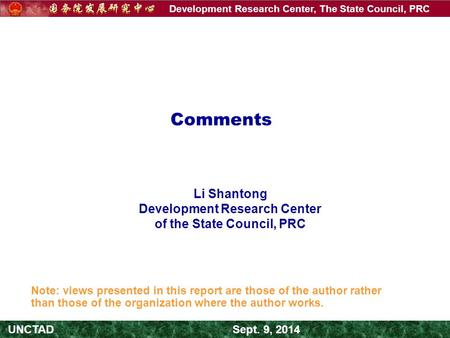 Development Research Center, The State Council, PRC UNCTAD Sept. 9, 2014 Comments Li Shantong Development Research Center of the State Council, PRC Note: