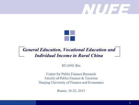 NUFE 1 General Education, Vocational Education and Individual Income in Rural China HUANG Bin Center for Public Finance Research Faculty of Public Finance.