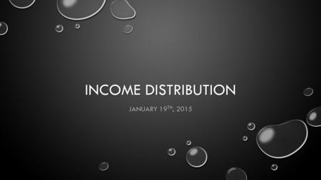 INCOME DISTRIBUTION JANUARY 19 TH, 2015. IN CANADA'S ECONOMIC SYSTEM HOW IS INCOME DISTRIBUTED? INCOME IS DISTRIBUTED AMONG THE DIFFERENT FACTORS OF PRODUCTION: