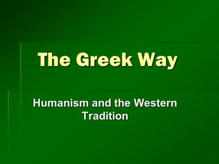 The Greek Way Humanism and the Western Tradition.