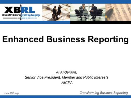 Enhanced Business Reporting Al Anderson, Senior Vice President, Member and Public Interests AICPA.