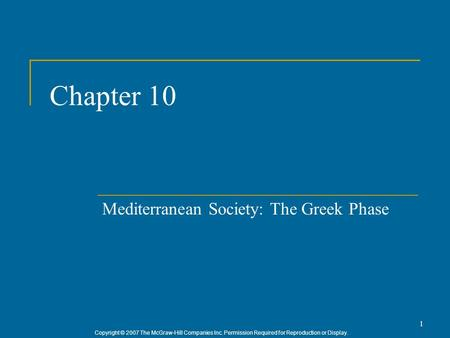 Copyright © 2007 The McGraw-Hill Companies Inc. Permission Required for Reproduction or Display. 1 Chapter 10 Mediterranean Society: The Greek Phase.