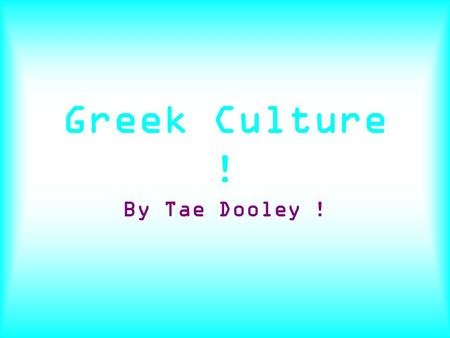 Greek Culture ! By Tae Dooley !. Ancient Greek Art, Architecture, & Writing Ancient Greece produced some of the most original and incredible works of.