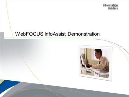 WebFOCUS InfoAssist Demonstration. INFOASSIST Create a New Custom Report and Save.