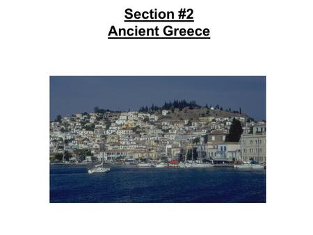 Section #2 Ancient Greece. Vocabulary City-state – a community made up of a central city and surrounding villages Polis – the Greek term for a central.