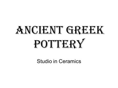 Ancient Greek pottery Studio in Ceramics. Based on these shapes, what do you think some of the functions/purpose of Ancient Greek Pottery were? Record.
