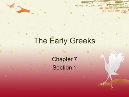 The Early Greeks Chapter 7 Section 1. Did You Know?  In early Greece, roads were bumpy dirt trails and of little use to travelers. Because of this, ships.