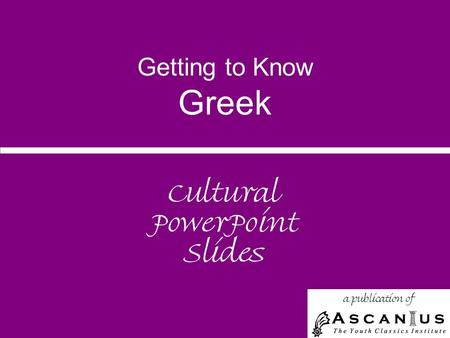 Getting to Know Greek Cultural PowerPoint Slides a publication of.