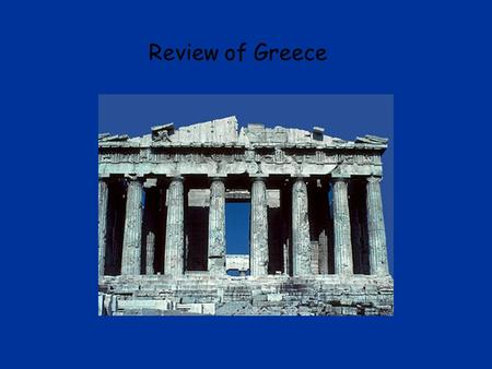 Review of Greece ABC D Can you find the location of Ancient Greece? ABCD.