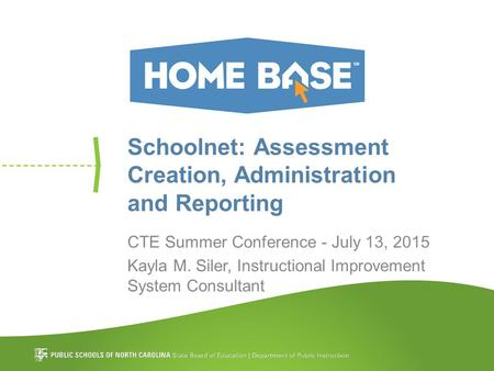 Schoolnet: Assessment Creation, Administration and Reporting CTE Summer Conference - July 13, 2015 Kayla M. Siler, Instructional Improvement System Consultant.