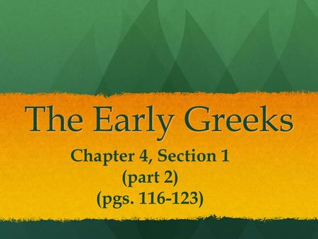 The Early Greeks Chapter 4, Section 1 (part 2) (pgs. 116-123)