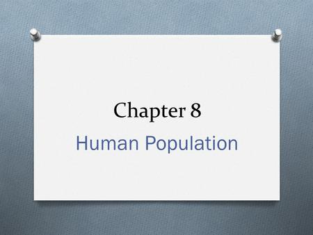 Chapter 8 Human Population. Section 1 Trends in Human Population Growth.