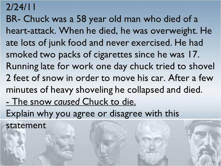 2/24/11 BR- Chuck was a 58 year old man who died of a heart-attack. When he died, he was overweight. He ate lots of junk food and never exercised. He had.