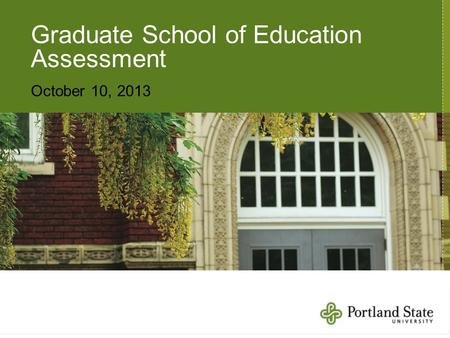 Graduate School of Education Assessment October 10, 2013.