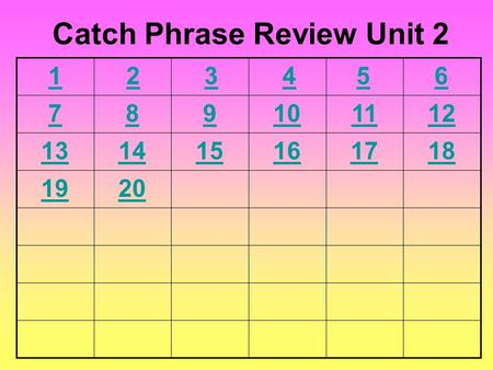 6 789101112 131415161718 1920 Catch Phrase Review Unit 2 54321.