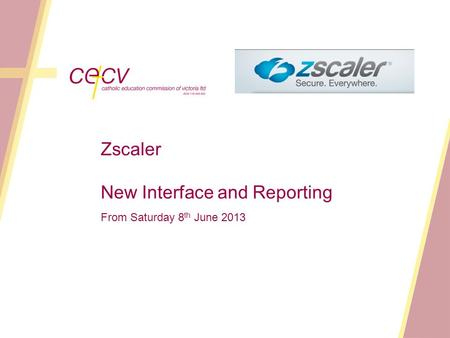 Zscaler New Interface and Reporting From Saturday 8 th June 2013.