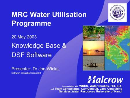 MRC Water Utilisation Programme 20 May 2003 Knowledge Base & DSF Software Presenter: Dr Jon Wicks, Software Integration Specialist in association with.