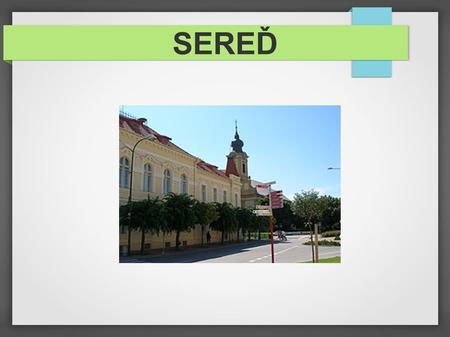 SEREĎ. Sereď-location ● Sereď is a small city in Slovakia. Slovakia is inland state in Central Europe. ● Sereď is in southwest of Slovakia in Podunajská.