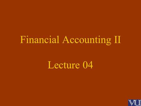 Financial Accounting II Lecture 04. Preparation and Presentation of Financial Statements Companies Ordinance 1984 (4 th and 5 th Schedule) International.
